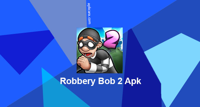 Download Robbery Bob 2 Apk Mod Money Terbaru Android