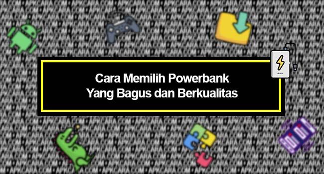 Cara Memilih Powerbank Yang Bagus dan Berkualitas