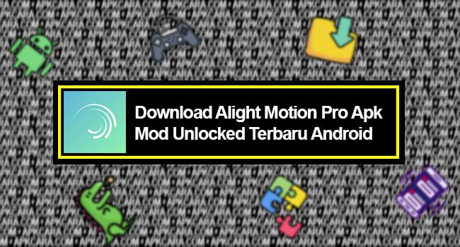 Download Alight Motion Pro Apk Mod Unlocked Terbaru Android