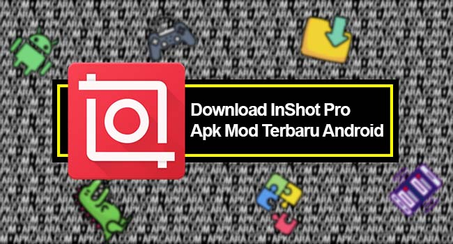 Download InShot Pro Apk Mod Terbaru Android