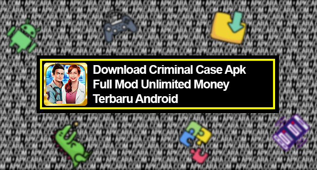 Criminal Case Apk Full Mod Unlimited Money Terbaru Android