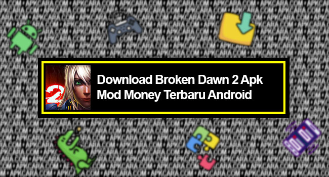 Download Broken Dawn 2 Apk Mod Money Terbaru Android
