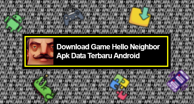 Download Game Hello Neighbor Apk Data Terbaru Android