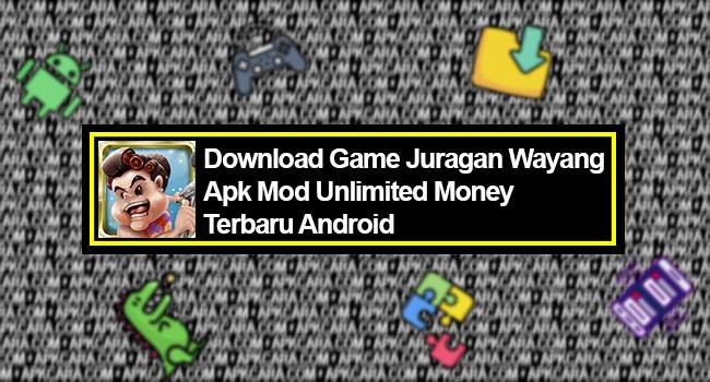 Juragan Wayang Apk Mod Unlimited Money Terbaru Android