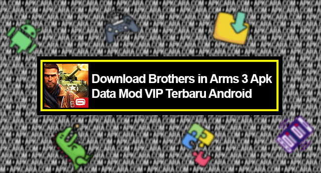 Download Brothers in Arms 3 Apk Data Mod VIP Terbaru Android