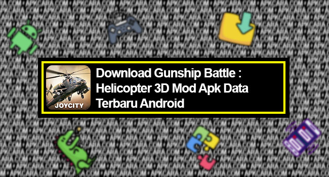Gunship Battle Helicopter 3D Mod Apk Data Terbaru Android