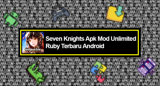 Download Seven Knights Apk Mod Unlimited Ruby Terbaru Android
