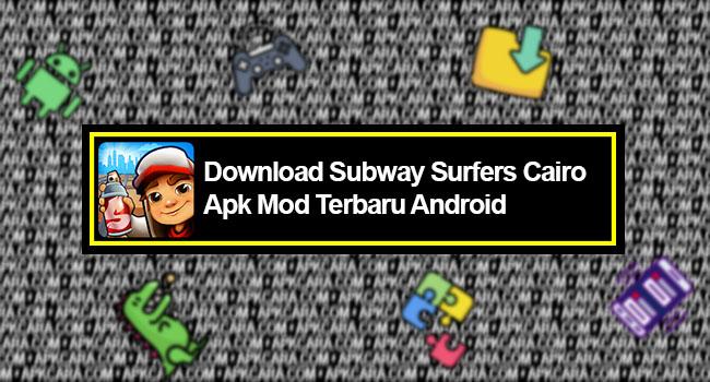Subway Surfers Cairo Apk Mod Terbaru Android