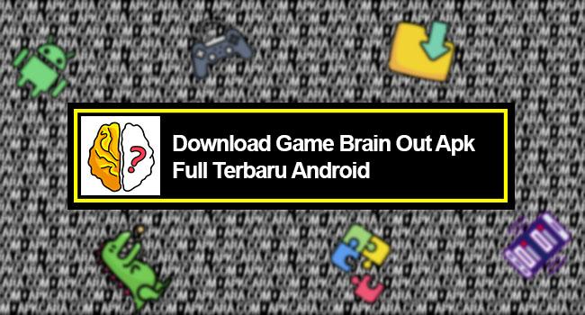 Download Game Brain Out Apk Full Terbaru Android